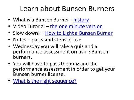 Learn about Bunsen Burners What is a Bunsen Burner - historyhistory Video Tutorial – the one minute versionthe one minute version Slow down! – How to Light.