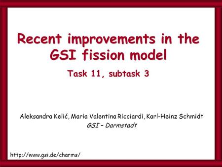 Aleksandra Kelić, Maria Valentina Ricciardi, Karl-Heinz Schmidt GSI – Darmstadt Recent improvements in the GSI fission model Task 11, subtask 3