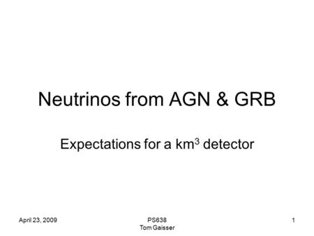 April 23, 2009PS638 Tom Gaisser 1 Neutrinos from AGN & GRB Expectations for a km 3 detector.