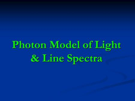 Photon Model of Light & Line Spectra. Atomic Spectra Most sources of radiant energy (ex. light bulbs) produce many different wavelengths of light (continuous.