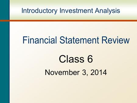 Introductory Investment Analysis Class 6 November 3, 2014.