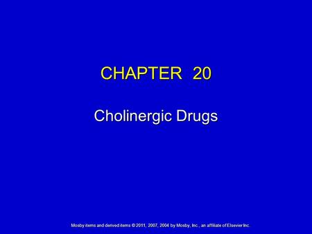 Mosby items and derived items © 2011, 2007, 2004 by Mosby, Inc., an affiliate of Elsevier Inc. CHAPTER 20 Cholinergic Drugs.