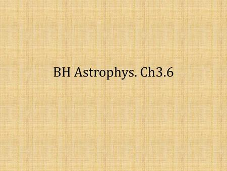 BH Astrophys. Ch3.6. Outline 1. Some basic knowledge about GRBs 2. Long Gamma Ray Bursts (LGRBs) - Why so luminous? - What's the geometry? - The life.