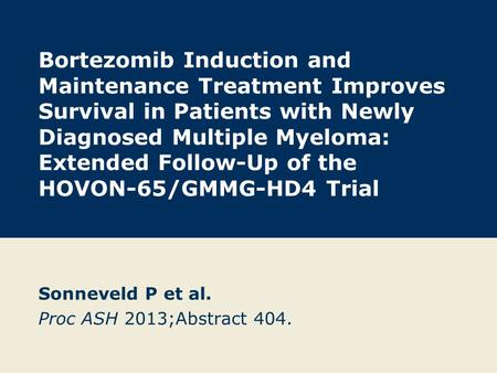 Bortezomib Induction and Maintenance Treatment Improves Survival in Patients with Newly Diagnosed Multiple Myeloma: Extended Follow-Up of the HOVON-65/GMMG-HD4.