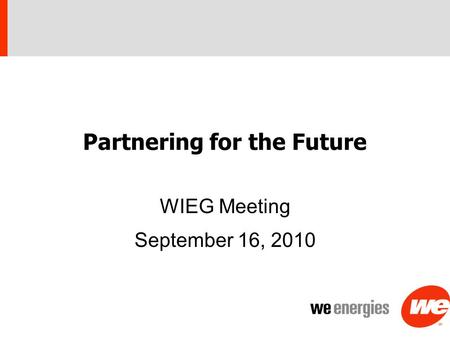 Partnering for the Future WIEG Meeting September 16, 2010.