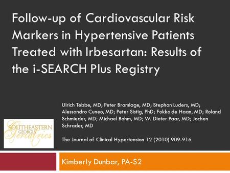Kimberly Dunbar, PA-S2 Follow-up of Cardiovascular Risk Markers in Hypertensive Patients Treated with Irbesartan: Results of the i-SEARCH Plus Registry.