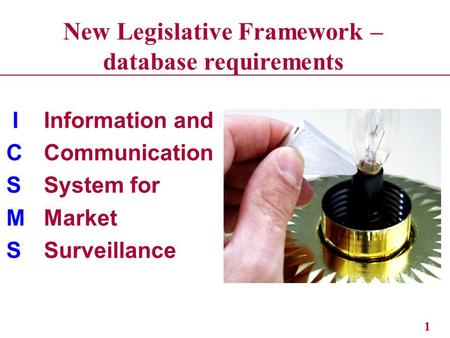 Health and Safety Executive 1 IInformation and CCommunication SSystem for MMarket SSurveillance New Legislative Framework – database requirements.