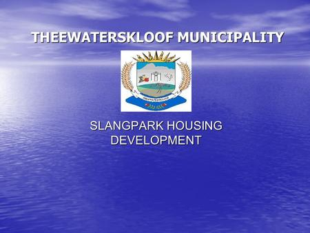 SLANGPARK HOUSING DEVELOPMENT THEEWATERSKLOOF MUNICIPALITY.