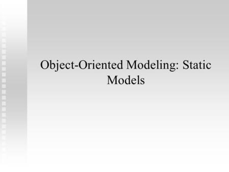 Object-Oriented Modeling: Static Models. Object-Oriented Modeling Model the system as interacting objects Model the system as interacting objects Match.