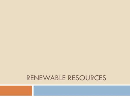 RENEWABLE RESOURCES. Renewable Resources 1.Energy that CAN BE replaced as fast as it is used 2.Major types a)Solar b)Wind c)Hydropower d)Biomass i.What.
