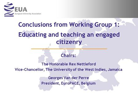 Conclusions from Working Group 1: Educating and teaching an engaged citizenry Chairs: The Honorable Rex Nettleford Vice-Chancellor, The University of the.