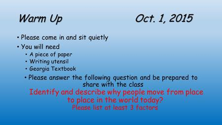Warm Up Oct. 1, 2015 Please come in and sit quietly You will need A piece of paper Writing utensil Georgia Textbook Please answer the following question.