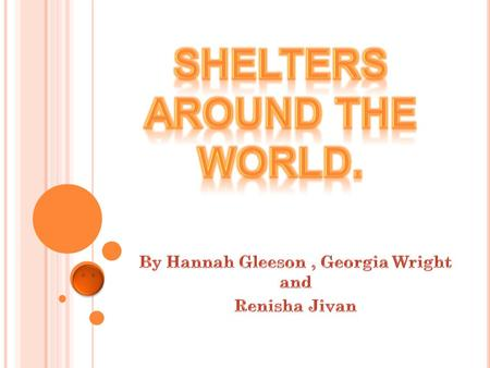 Shelters around the world.