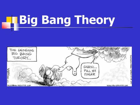 Big Bang Theory. Cosmology Study of deep space and the dynamics of universe other galaxies stars (nebula, supernova…) origin of the universe black holes.