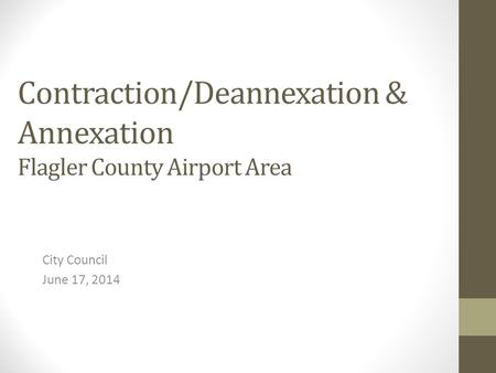 Contraction/Deannexation & Annexation Flagler County Airport Area City Council June 17, 2014.
