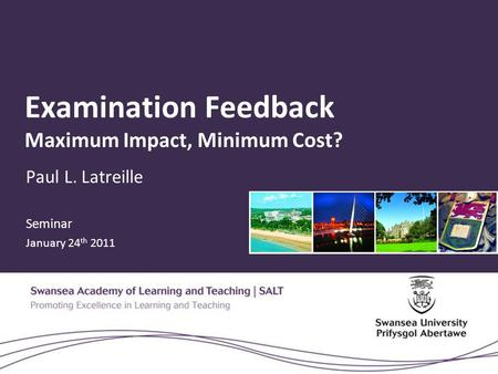 Examination Feedback Maximum Impact, Minimum Cost? Paul L. Latreille Seminar January 24 th 2011.