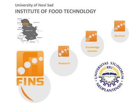 University of Novi Sad INSTITUTE OF FOOD TECHNOLOGY Research Knowledge transfer Services.
