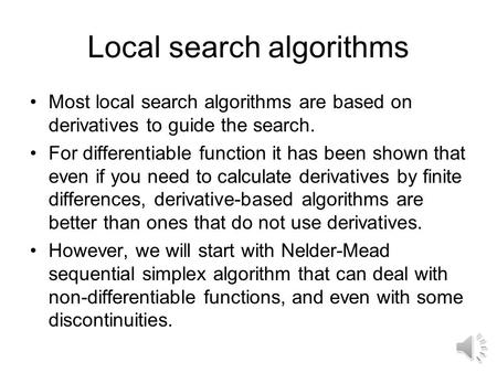 Local search algorithms Most local search algorithms are based on derivatives to guide the search. For differentiable function it has been shown that.