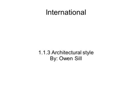 International 1.1.3 Architectural style By: Owen Sill.