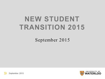 NEW STUDENT TRANSITION 2015 September 2015. GUIDING PRINCIPLES Students are more likely to be successful when they know what to expect Just enough, just.