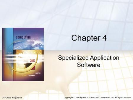 McGraw-Hill/Irwin Copyright © 2007 by The McGraw-Hill Companies, Inc. All rights reserved. Chapter 4 Specialized Application Software.
