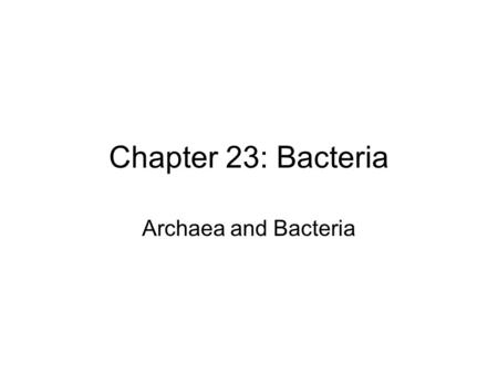 Chapter 23: Bacteria Archaea and Bacteria. Kingdom Archaebacteria – the most primitive organisms (archae = ancient) live in harsh conditions including.