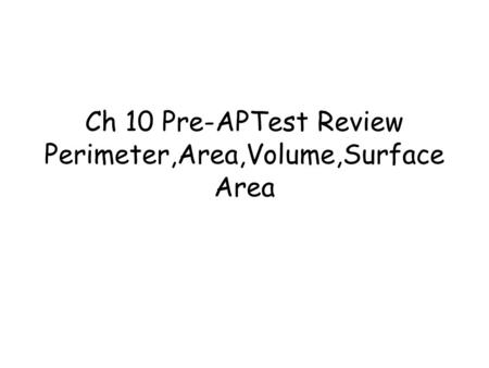 Ch 10 Pre-APTest Review Perimeter,Area,Volume,Surface Area.