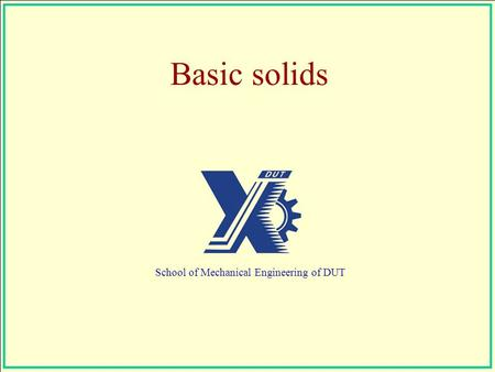 Basic solids School of Mechanical Engineering of DUT.