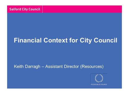Financial Context for City Council Keith Darragh – Assistant Director (Resources)