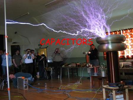 "CAPACITORS. A capacitor is a device used to ""store"" electric charge. It can store energy and release it very quickly!!"