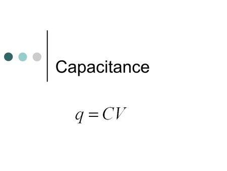 Capacitance. Characteristics of a Capacitor + + + + + + - - - - - - - - - - - - No Dielectric Uniform Electric Field d Area Note: Net charge of the system.