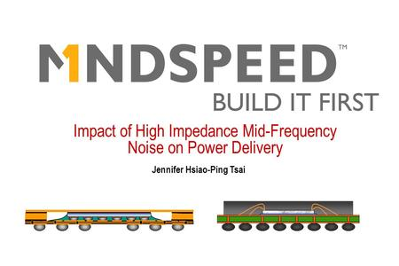 Impact of High Impedance Mid-Frequency Noise on Power Delivery Jennifer Hsiao-Ping Tsai.