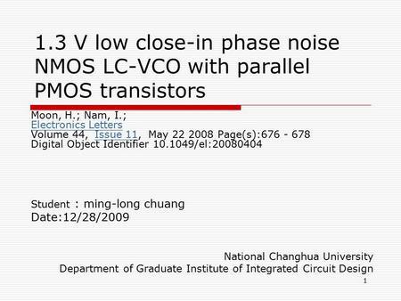 1 1.3 V low close-in phase noise NMOS LC-VCO with parallel PMOS transistors Moon, H.; Nam, I.; Electronics Letters Volume 44, Issue 11, May 22 2008 Page(s):676.