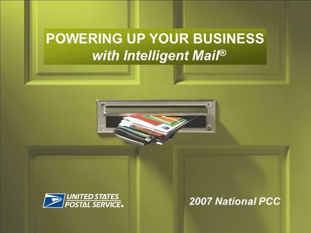 2007 National PCC POWERING UP YOUR BUSINESS with Intelligent Mail ®