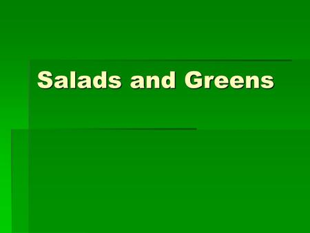 Salads and Greens.