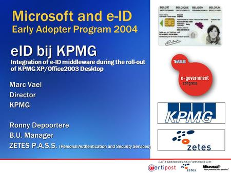 PartnerLOGO EAP's Sponsored and in Partnership withCustomerLOGO eID bij KPMG Integration of e-ID middleware during the roll-out of KPMG XP/Office2003 Desktop.