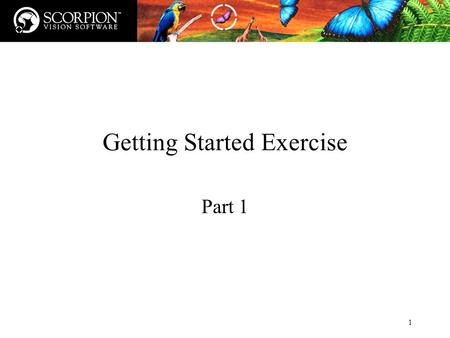 1 Getting Started Exercise Part 1. 2 Profiles related to the exercise When starting use archive profile: GettingStarted_Start.zip The fully completed.