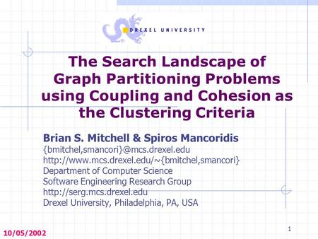1 The Search Landscape of Graph Partitioning Problems using Coupling and Cohesion as the Clustering Criteria Brian S. Mitchell & Spiros Mancoridis
