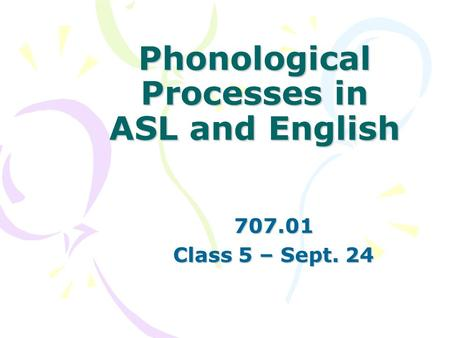 Phonological Processes in ASL and English 707.01 Class 5 – Sept. 24.