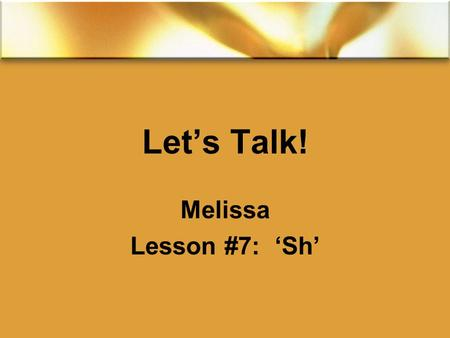 Let's Talk! Melissa Lesson #7: 'Sh'. 2015/11/27Free PowerPoint Template from www.brainybetty.com2 Review 'th' sound Unvoiced th: Think Three Throw Bath.