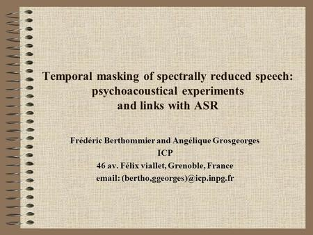 Temporal masking of spectrally reduced speech: psychoacoustical experiments and links with ASR Frédéric Berthommier and Angélique Grosgeorges ICP 46 av.