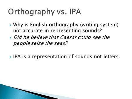  Why is English orthography (writing system) not accurate in representing sounds?  Did he believe that Caesar could see the people seize the seas? 