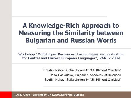 RANLP 2009 – September 12-18, 2009, Borovets, Bulgaria A Knowledge-Rich Approach to Measuring the Similarity between Bulgarian and Russian Words Preslav.