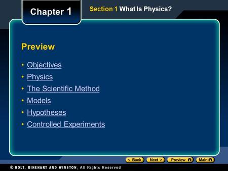 Section 1 What Is Physics? Preview Objectives Physics The Scientific Method Models Hypotheses Controlled Experiments Chapter 1.