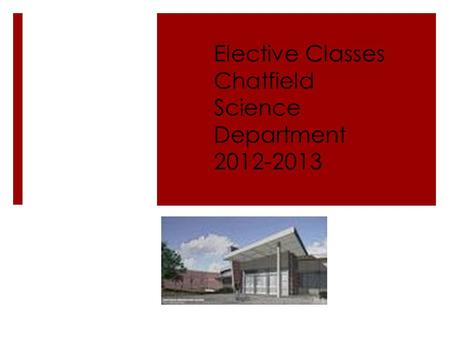 Elective Classes Chatfield Science Department 2012-2013.