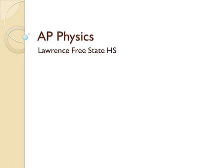 AP Physics Lawrence Free State HS. Oather Strawderman Grew up in the Air Force Wichita South HS grad Bachelors and Masters in Science Education from KU.