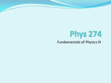 Fundamentals of Physics III. Download the following files: Syllabus All the documents are available at the website: