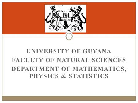 UNIVERSITY OF GUYANA FACULTY OF NATURAL SCIENCES DEPARTMENT OF MATHEMATICS, PHYSICS & STATISTICS 1.