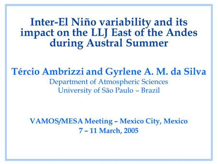 Inter-El Niño variability and its impact on the LLJ East of the Andes during Austral Summer Tércio Ambrizzi and Gyrlene A. M. da Silva Department of Atmospheric.