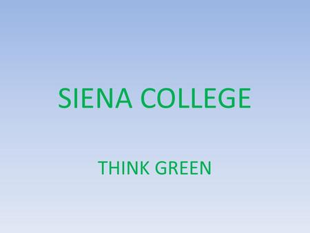 SIENA COLLEGE THINK GREEN. What does that mean? _____________________________ Energy Conservation Recycling Pollution Control Print Management Being environmentally.